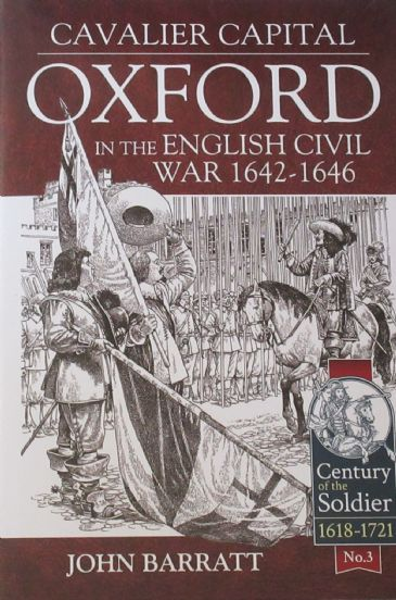 Cavalier Capital - Oxford in the English Civil War 1642-1646, by John Barratt
